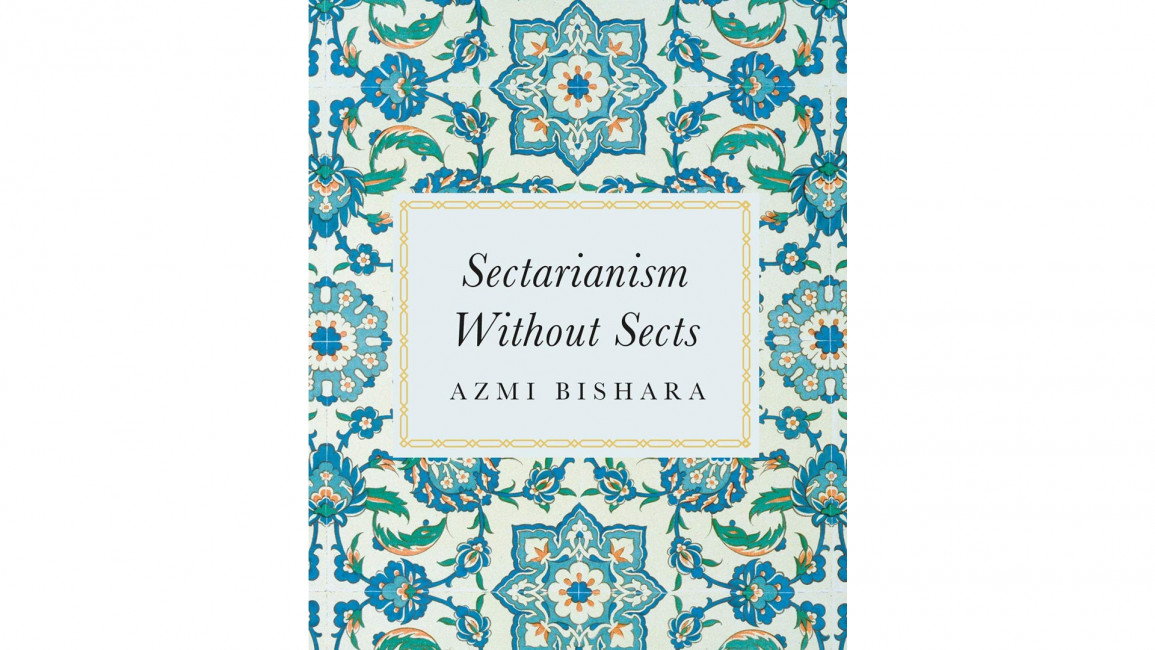 Azmi Bishara's Sectarianism without Sects: A meticulous exploration into the origins of sectarianism in the Middle East