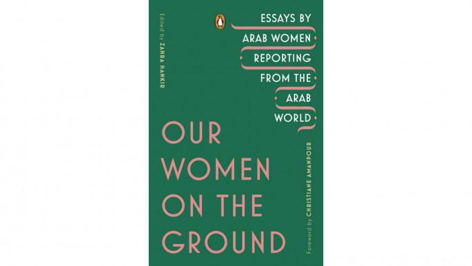 Our Women on the Ground: At last, recognising the heroism of Arab female journalists